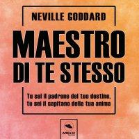 Neville Goddard maestro di te stesso